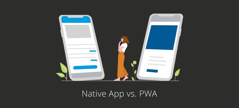 Native App vs. Progressive Web App (PWA)